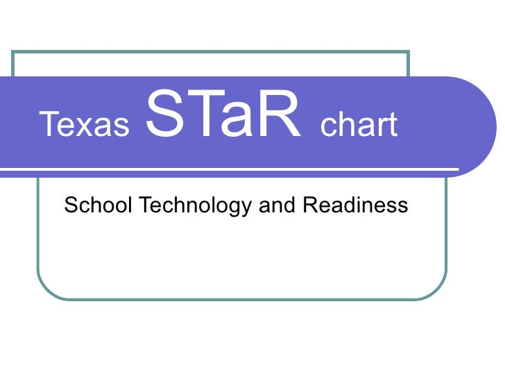 Texas   STaR  chart School Technology and Readiness