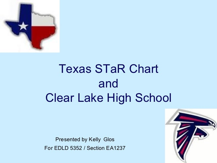 Texas STaR Chart and Clear Lake High School Presented by Kelly   Glos For EDLD 5352 / Section EA1237
