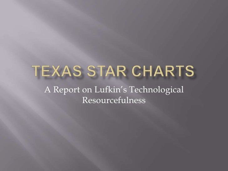 Texas STaR Charts<br />A Report on Lufkin's Technological Resourcefulness<br />