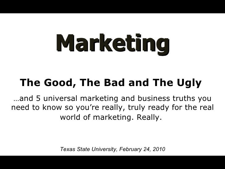 Marketing The Good, The Bad and The Ugly  … and 5 universal marketing and business truths you need to know so you're reall...