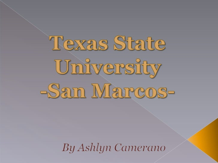 Texas State University-San Marcos-<br />By Ashlyn Camerano<br />