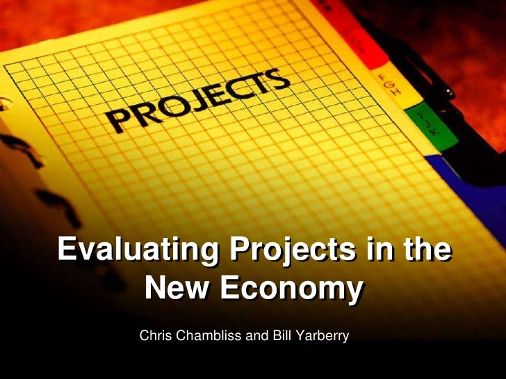 Evaluating Projects in the New Economy<br />Chris Chambliss and Bill Yarberry<br />
