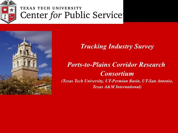 Trucking Industry Survey Ports-to-Plains Corridor Research  Consortium (Texas Tech University, UT-Permian Basin, UT-San An...