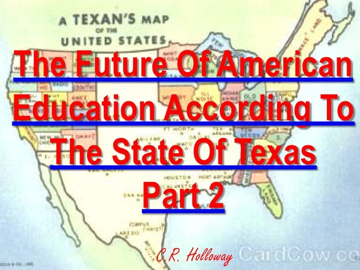 The Future Of American<br />Education According To<br />The State Of Texas<br />Part 2<br />C.R. Holloway<br />