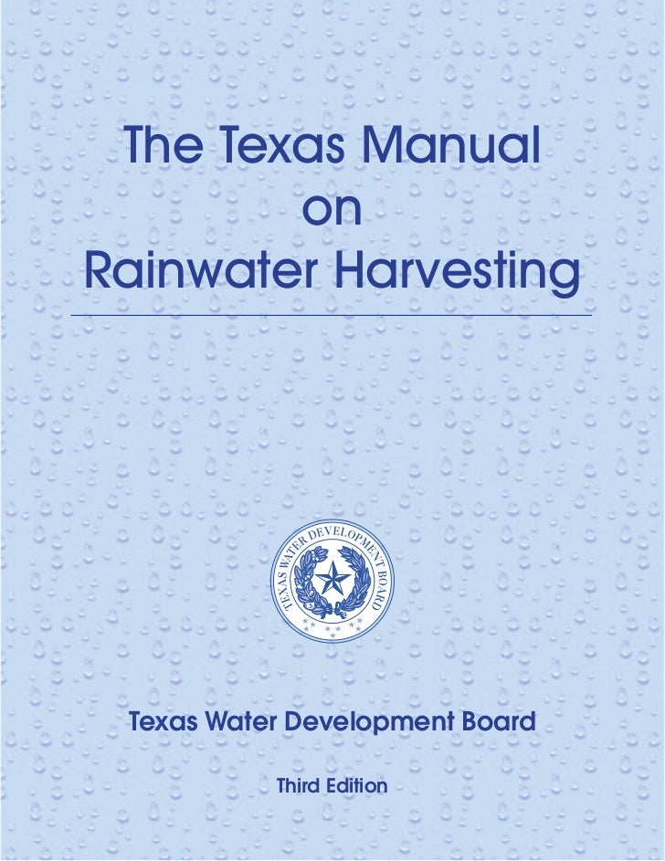 The Texas Manual        onRainwater Harvesting Texas Water Development Board           Third Edition