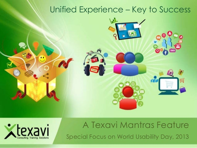 Unified Experience – Key to Success  A Texavi Mantras Feature Special Focus on World Usability Day, 2013
