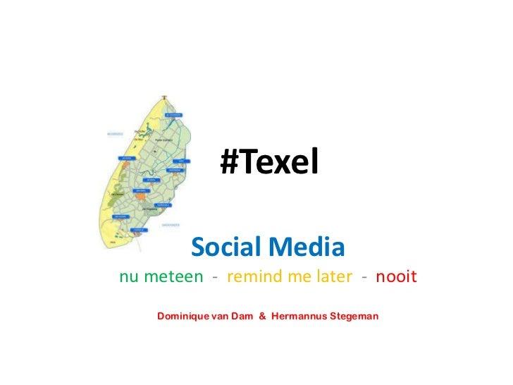 #Texel         Social Medianu meteen - remind me later - nooit    Dominique van Dam & Hermannus Stegeman