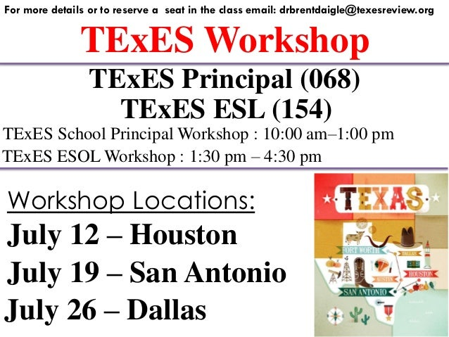 TExES Workshop For more details or to reserve a seat in the class email: drbrentdaigle@texesreview.org TExES Principal (06...