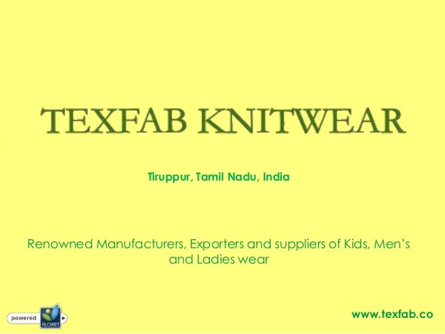 Tiruppur, Tamil Nadu, India www.texfab.co Renowned Manufacturers, Exporters and suppliers of Kids, Men's and Ladies wear