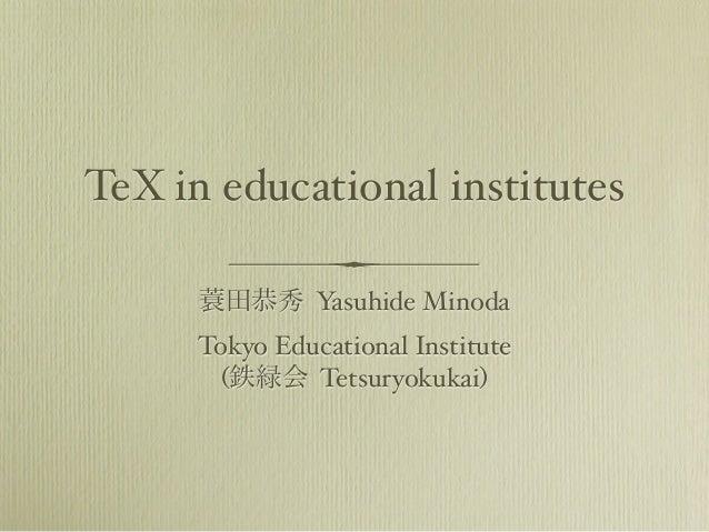 TeX in educational institutes  蓑田恭秀 Yasuhide Minoda  Tokyo Educational Institute  (鉄緑会 Tetsuryokukai)