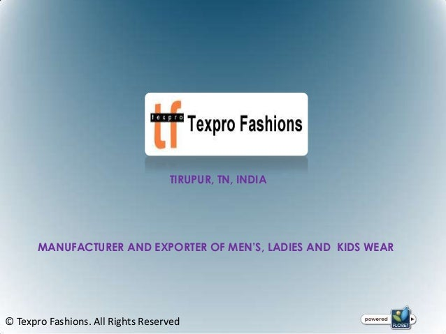 TIRUPUR, TN, INDIA       MANUFACTURER AND EXPORTER OF MEN'S, LADIES AND KIDS WEAR© Texpro Fashions. All Rights Reserved