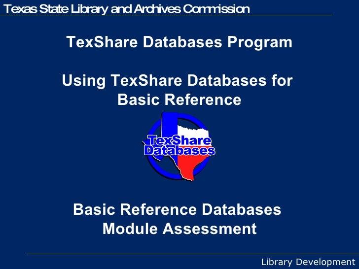 TexShare Databases Program  Using TexShare Databases for  Basic Reference Basic Reference Databases  Module Assessment