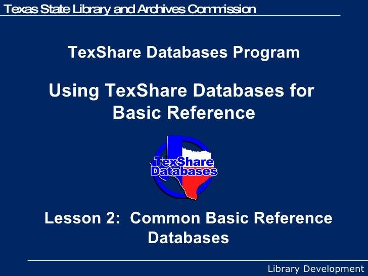 TexShare Databases Program  Using TexShare Databases for  Basic Reference Lesson 2:  Common Basic Reference Databases