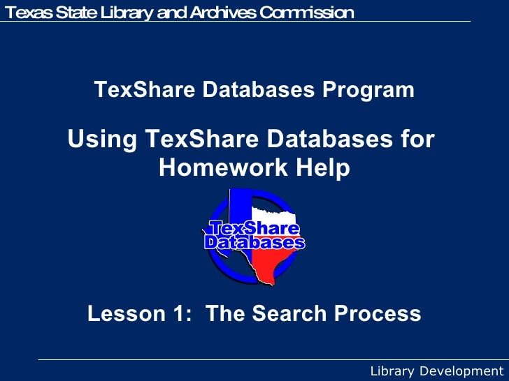 TexShare Databases Program   Using TexShare Databases for  Homework Help Lesson 1:  The Search Process