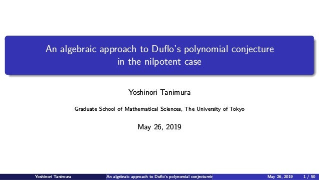 An algebraic approach to Duflo's polynomial conjecture in the nilpotent case Yoshinori Tanimura Graduate School of Mathemat...