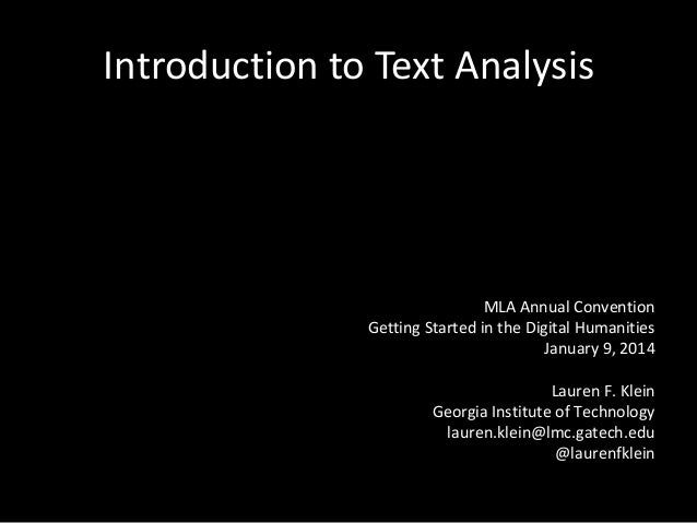 Introduction to Text Analysis  MLA Annual Convention Getting Started in the Digital Humanities January 9, 2014 Lauren F. K...
