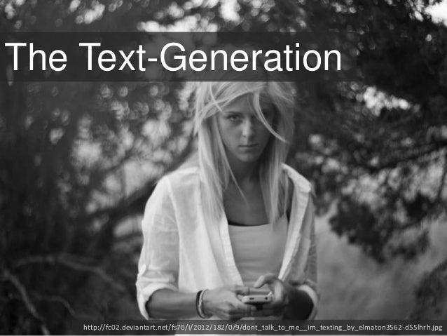 http://fc02.deviantart.net/fs70/i/2012/182/0/9/dont_talk_to_me__im_texting_by_elmaton3562-d55lhrh.jpgThe Text-Generation