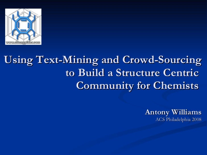 Using Text-Mining and Crowd-Sourcing to Build a Structure Centric  Community for Chemists  Antony Williams ACS Philadelphi...
