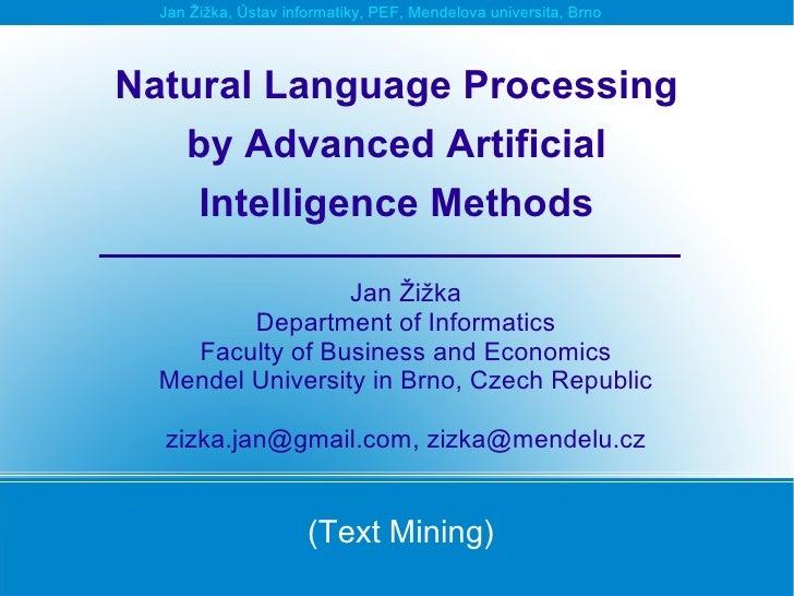 Jan Žižka, Ústav informatiky, PEF, Mendelova universita, BrnoNatural Language Processing   by Advanced Artificial    Intel...
