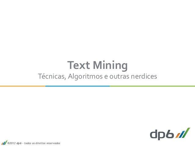 ®2012 dp6 - todos os direitos reservados®2012 dp6 - todos os direitos reservados Text  Mining   Técnicas,  Algoritmo...