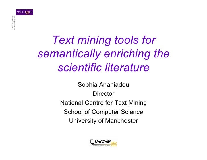 Text mining tools for semantically enriching the    scientific literature           Sophia Ananiadou                Direct...
