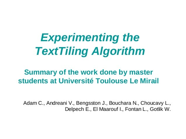 Experimenting the TextTiling Algorithm Summary of the work done by master students at Université Toulouse Le Mirail Adam C...