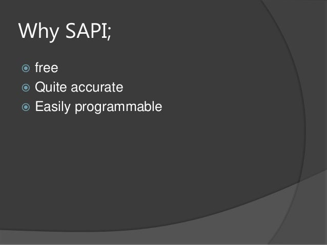 Why SAPI; free Quite accurate Easily programmable