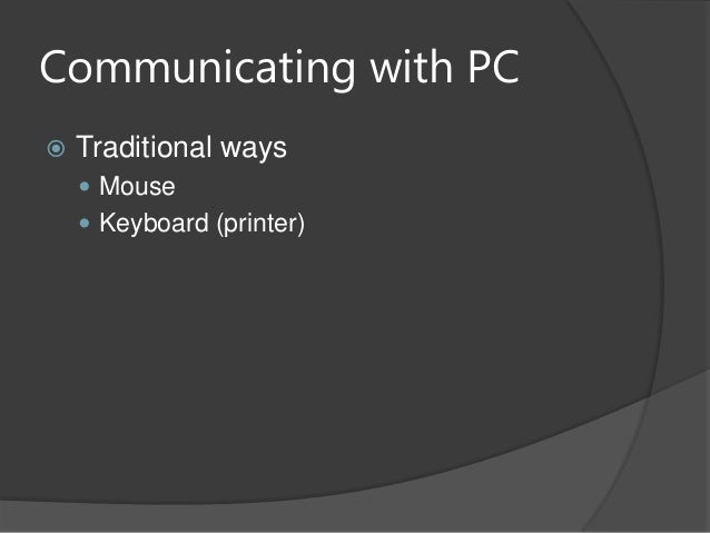 Communicating with PC Traditional ways Mouse Keyboard (printer)