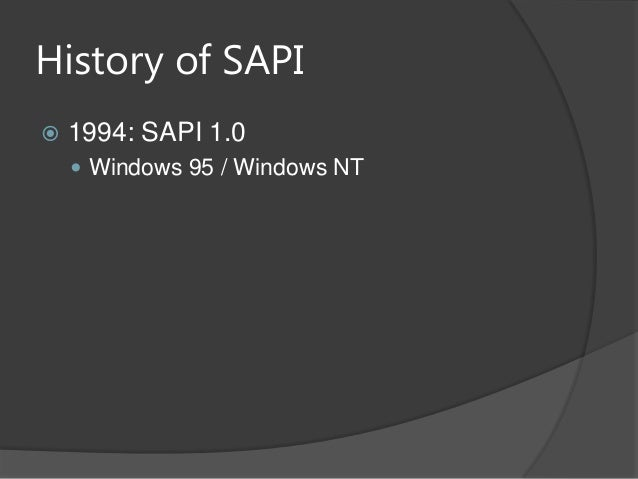 History of SAPI 1994: SAPI 1.0 Windows 95 / Windows NT