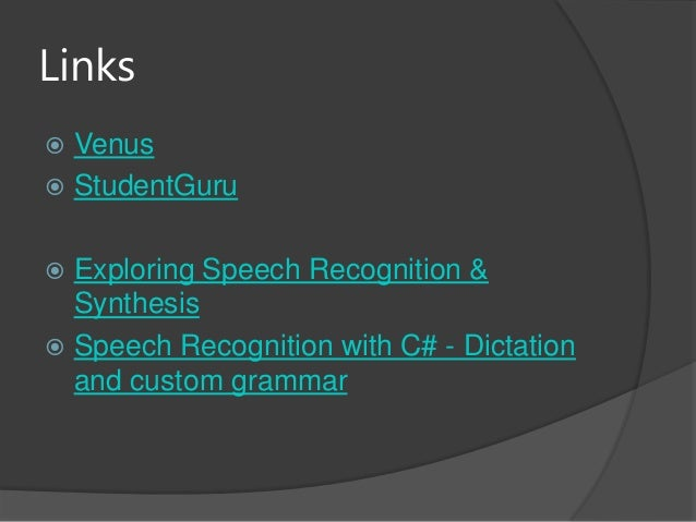 Links Venus StudentGuru Exploring Speech Recognition &Synthesis Speech Recognition with C# - Dictationand custom grammar
