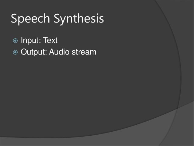 Speech Synthesis Input: Text Output: Audio stream