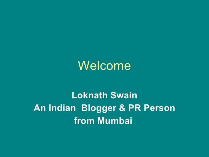 Welcome Loknath Swain An Indian  Blogger & PR Person from Mumbai