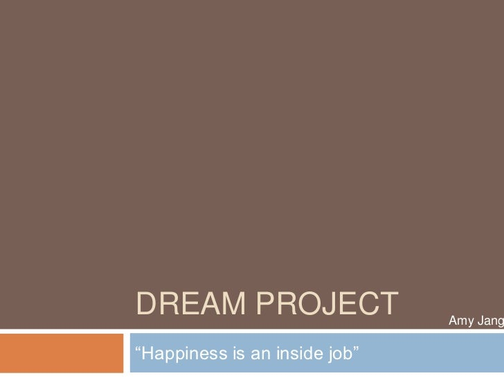 "Dream Project<br />""Happiness is an inside job""		<br />Amy Jang<br />"