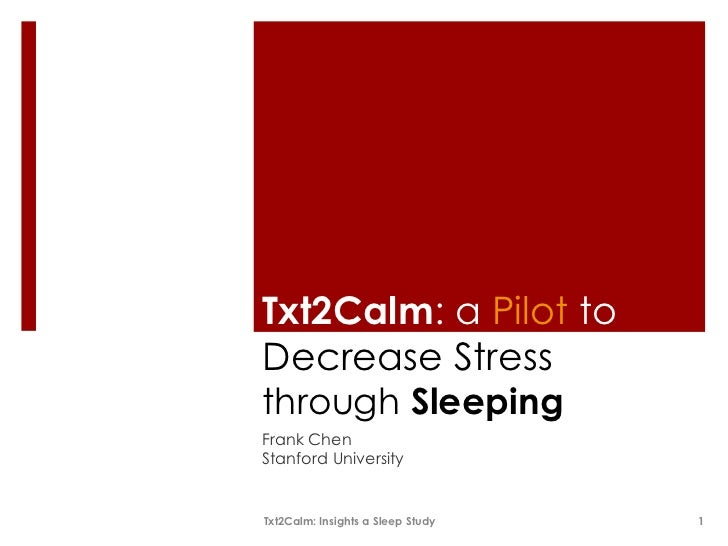 Txt2Calm: a Pilot toDecrease Stressthrough SleepingFrank ChenStanford UniversityTxt2Calm: Insights a Sleep Study   1