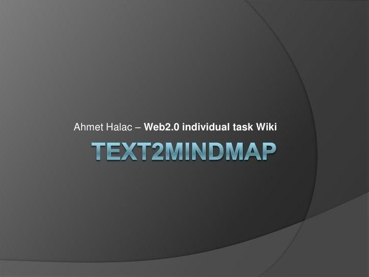 TExt2mindmap Ahmet Halac – Web2.0 individual task Wiki