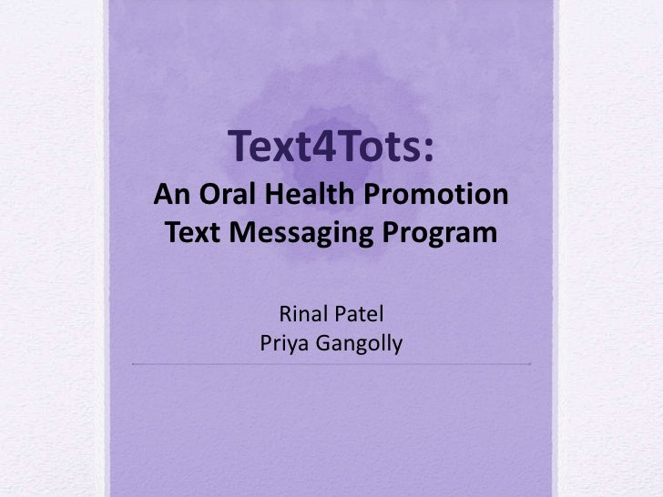 Text4Tots: An Oral Health Promotion Text Messaging Program Rinal Patel Priya Gangolly