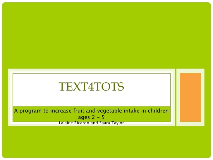TEXT4TOTSA program to increase fruit and vegetable intake in children                        ages 2 - 5                 La...