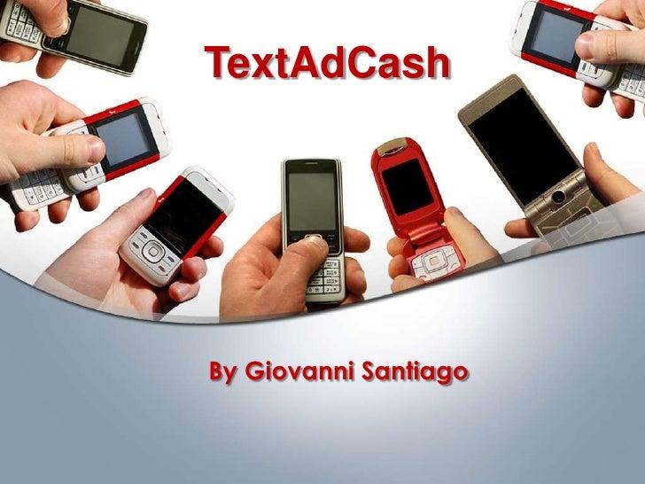 TextAdCash<br />By Giovanni Santiago<br />