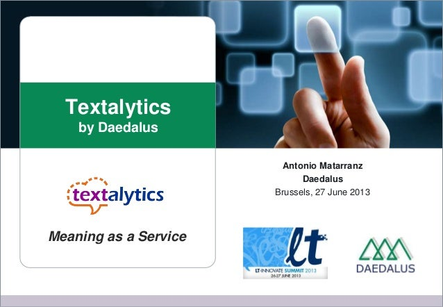 Textalytics by Daedalus Antonio Matarranz Daedalus Brussels, 27 June 2013 Meaning as a Service