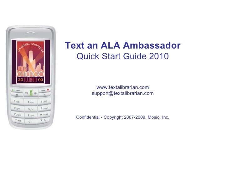 Text an ALA Ambassador Quick Start Guide 2010 www.textalibrarian.com [email_address] Confidential - Copyright 2007-2009, M...
