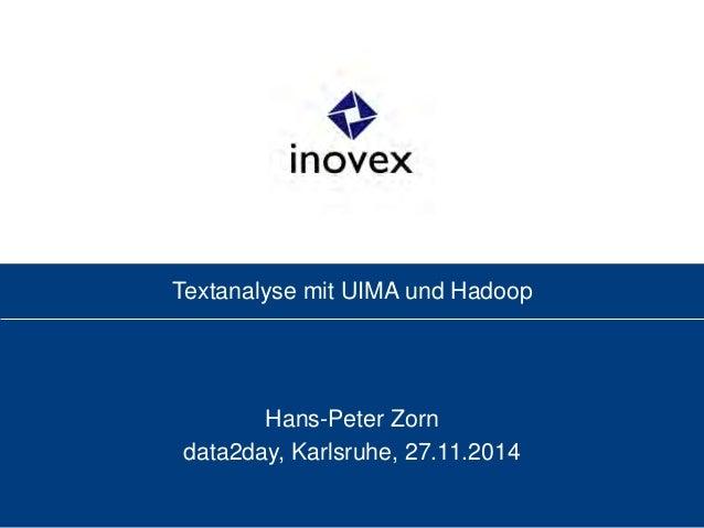 Textanalyse mit UIMA und Hadoop ! ! Hans-Peter Zorn data2day, Karlsruhe, 27.11.2014