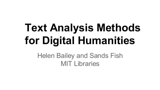 Text Analysis Methods for Digital Humanities Helen Bailey and Sands Fish MIT Libraries