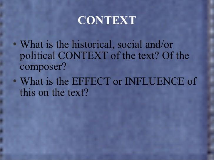 CONTEXT <ul><li>What is the historical, social and/or political CONTEXT of the text? Of the composer? </li></ul><ul><li>Wh...