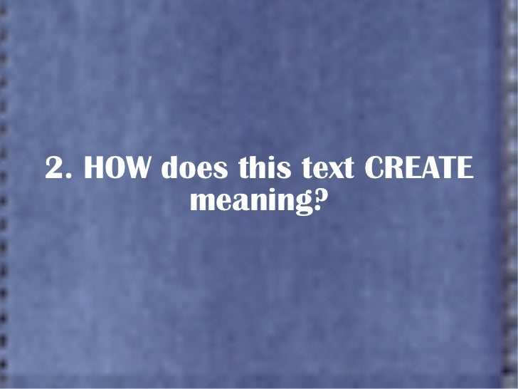 2. HOW does this text CREATE meaning?