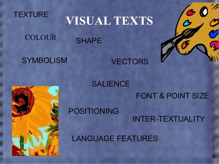 VISUAL TEXTS COLOUR SHAPE VECTORS SYMBOLISM SALIENCE POSITIONING FONT & POINT SIZE LANGUAGE FEATURES INTER-TEXTUALITY TEXT...