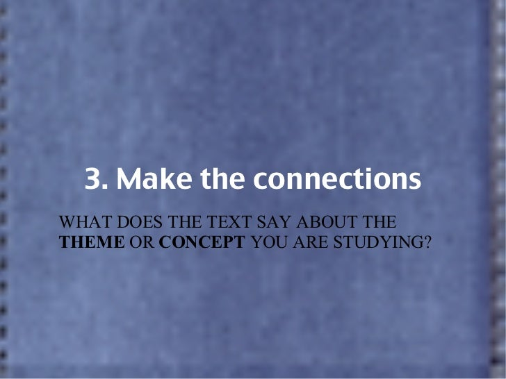 3. Make the connections WHAT DOES THE TEXT SAY ABOUT THE  THEME  OR  CONCEPT  YOU ARE STUDYING?