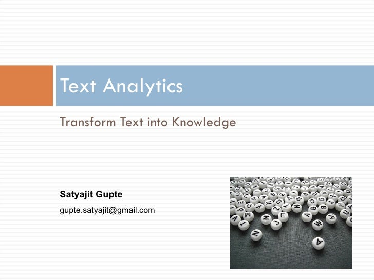 <ul><li>Transform Text into Knowledge </li></ul>Text Analytics Satyajit Gupte [email_address]