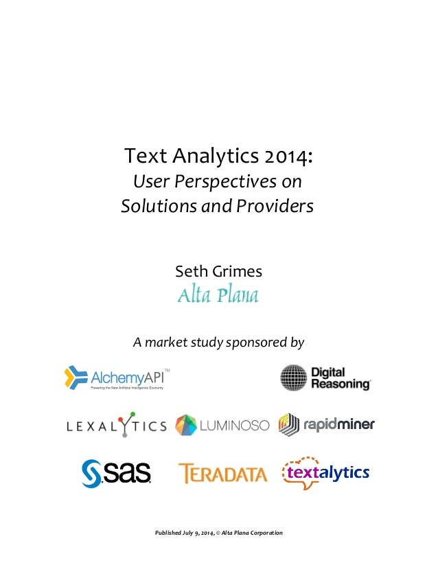 Text Analytics 2014: User Perspectives on Solutions and Providers Seth Grimes A market study sponsored by Published July 9...