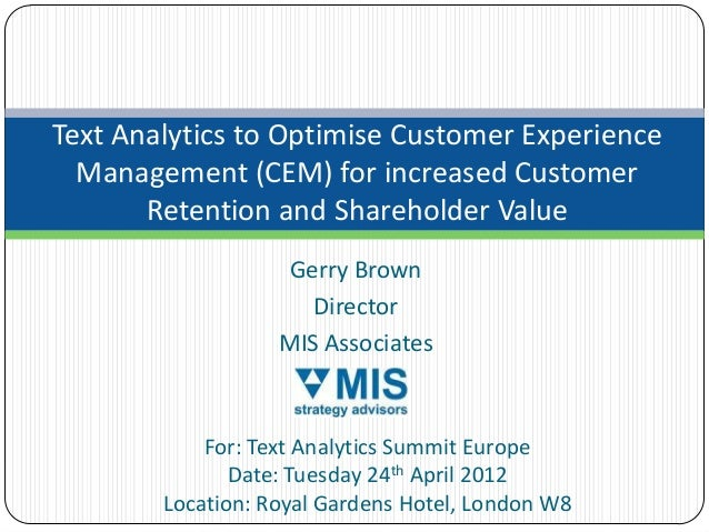 Text Analytics to Optimise Customer Experience  Management (CEM) for increased Customer       Retention and Shareholder Va...