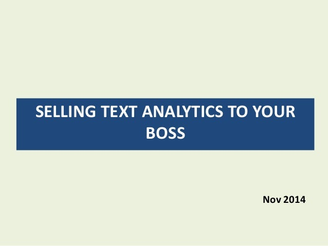 SELLING TEXT ANALYTICS TO YOUR BOSS Nov 2014